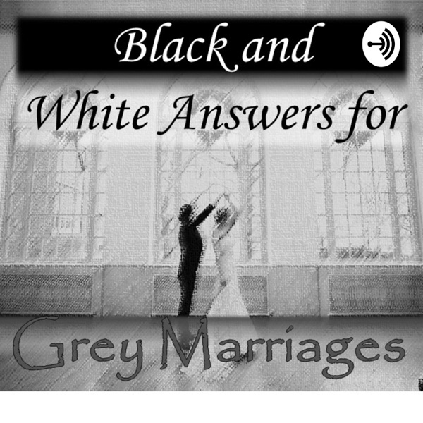 Black and White Answers for Grey Marriages