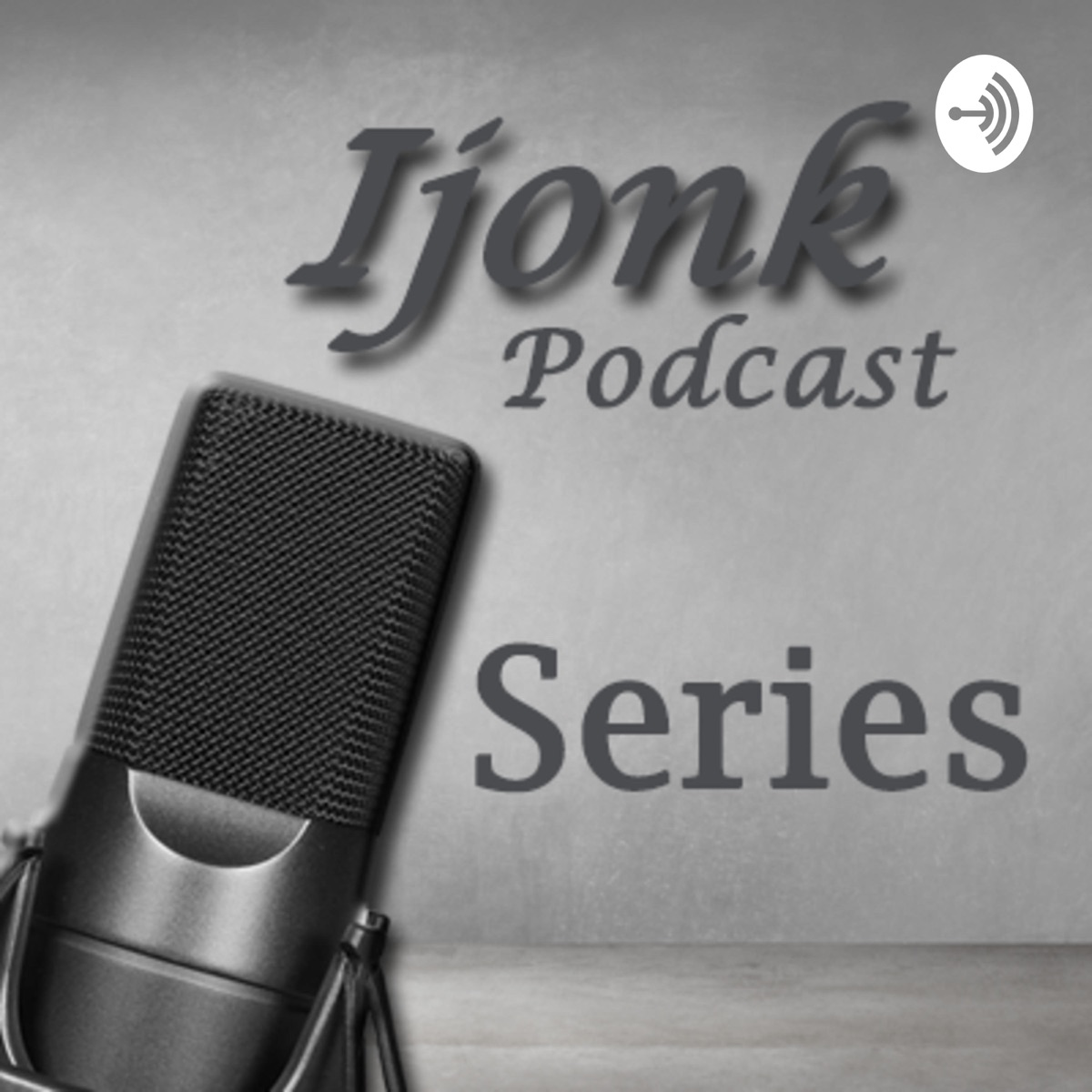 Ijonk Podcast - Series