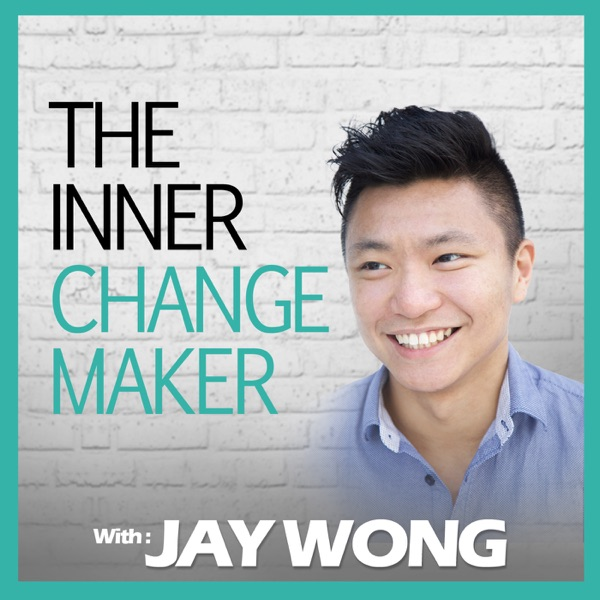 The Inner Changemaker Podcast with Jay Wong | Build The Right Business and Brand To Create Your Legacy