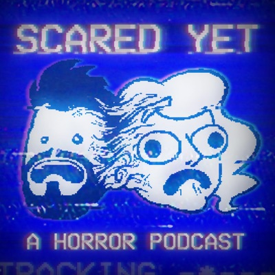 Scared Yet: The Podcast