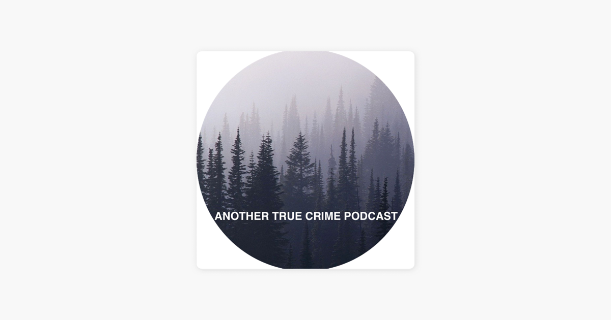 Another True Crime Podcast on Apple Podcasts