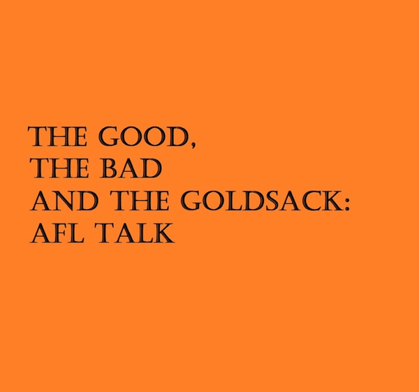 The Good, the Bad and the Goldsack: AFL Podcast