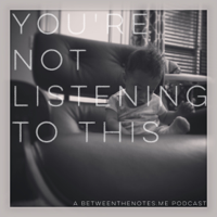 You Are Not Listening To This - Podcast podcast