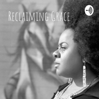 Reclaiming Grace: The Rebuild podcast