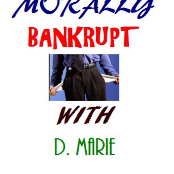 MORALLY BANKRUPT WITH D.MARIE