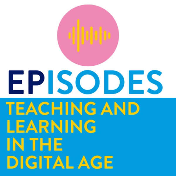 EPisodes: Teaching and Learning in the Digital Age