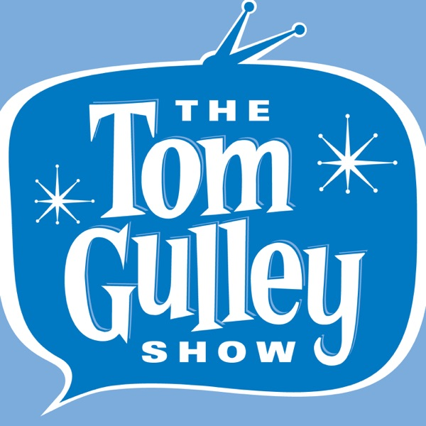 The Tom Gulley Show Podcast!