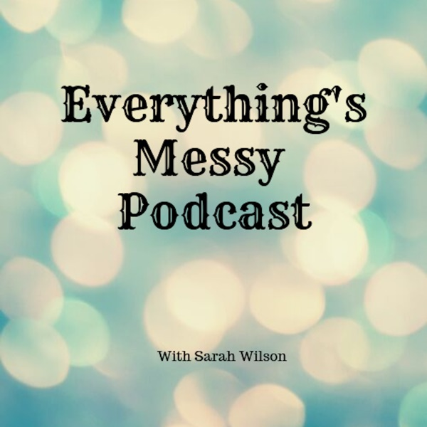 Everything's Messy Podcast by Sarah Wilson