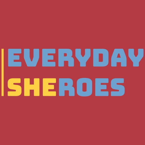 Everyday Sheroes Podcast