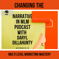 Changing The Narrative In MLM With Daryl Dillahunty podcast