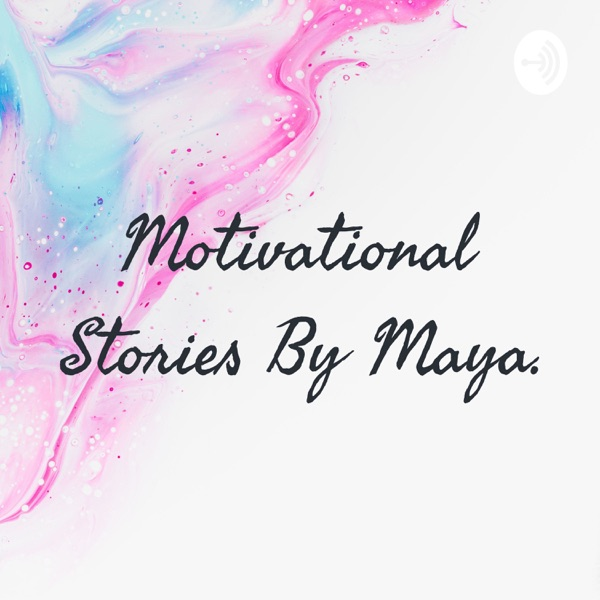 Motivational Stories By Maya.