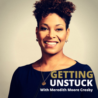 Getting Unstuck with Meredith Moore Crosby podcast