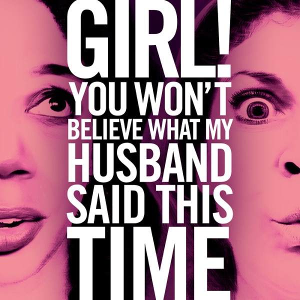 Girl! You Won't Believe What My Husband Said This Time