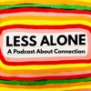 Less Alone: A Podcast About Connection artwork