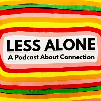 Less Alone: A Podcast About Connection:Amy Moore, Anna Newell Jones, Erin Linehan