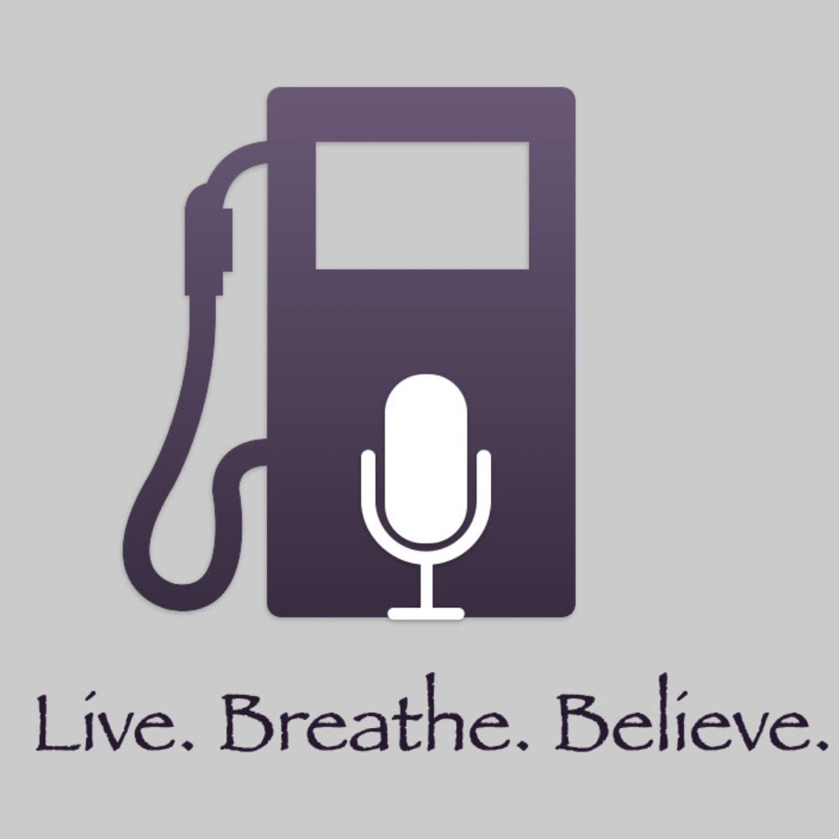 Live. Breathe. Believe.