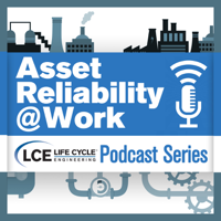 Asset Reliability @Work | Sharing insights and best practices for improving asset performance and reliability podcast