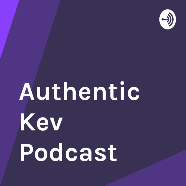 Authentic Kev Podcast