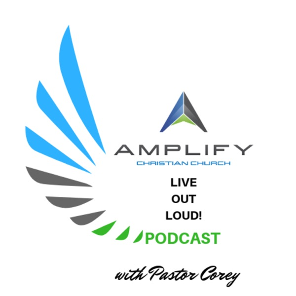 Amplify Christian Church - Live Out Loud! Podcast