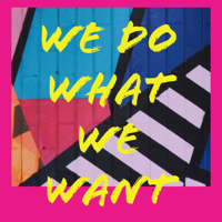 We Do What We Want podcast