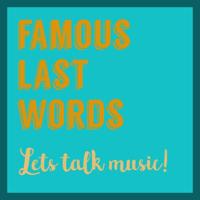 Famous Last Words: Let's Talk Music! podcast