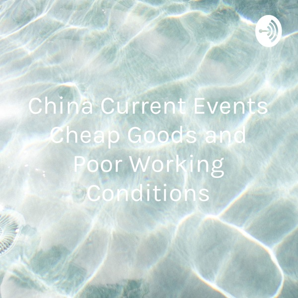 China Current Events Cheap Goods and Poor Working Conditions