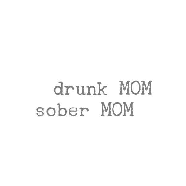 Drunk Mom Sober Mom