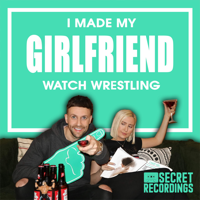 I Made My Girlfriend Watch Wrestling podcast