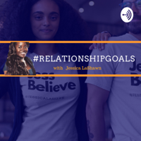 Relationship Goals with Jessica LaShawn podcast