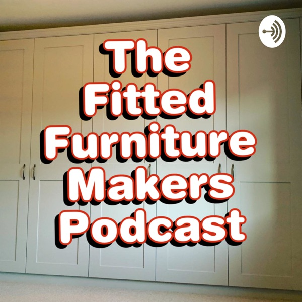 The Fitted Furniture Makers Podcast