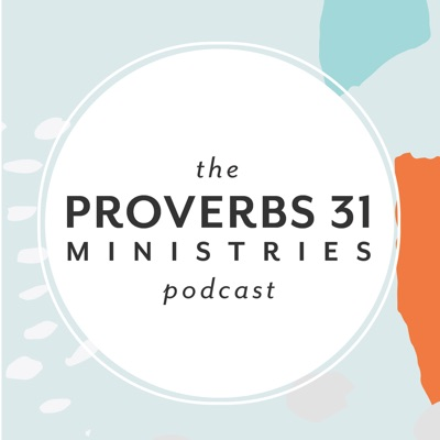 The Proverbs 31 Ministries Podcast:Proverbs 31 Ministries