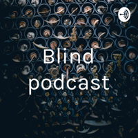 Blind podcast podcast