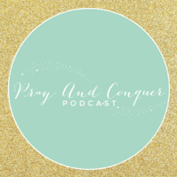 Pray And Conquer Podcast podcast