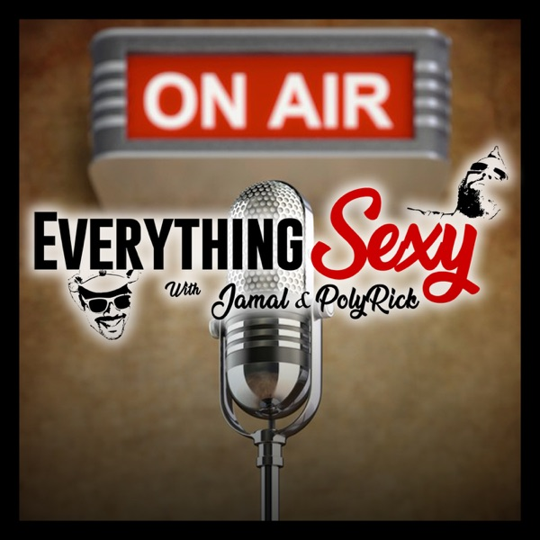 The Everything Sexy Show with Jamal and PolyRick