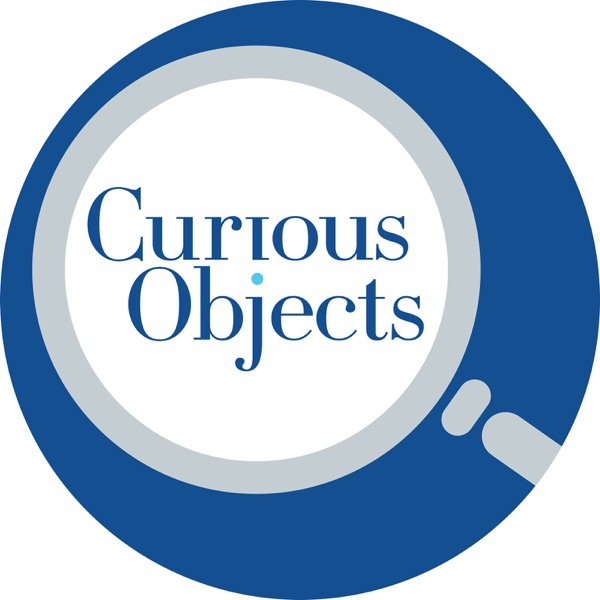 Curious Objects & the stories behind them – Podcast – Podtail