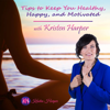 Tips to Keep You Healthy, Happy, and Motivated - Kristen Harper