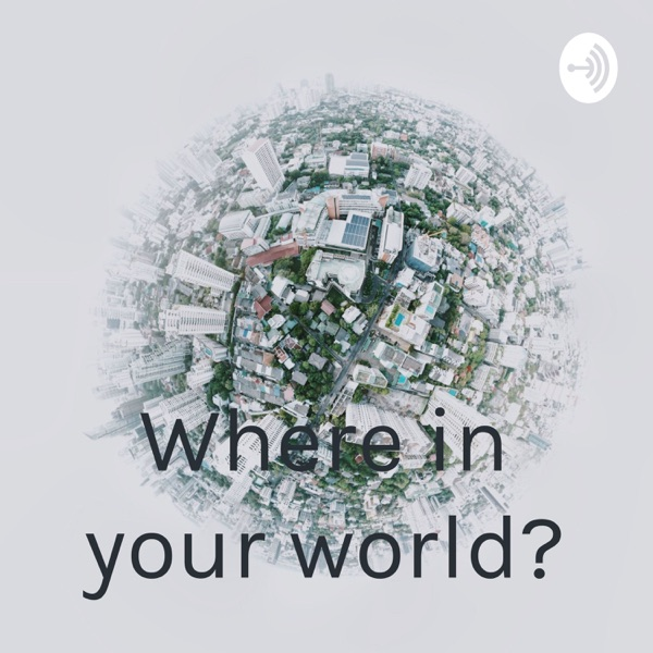 Where in your world?