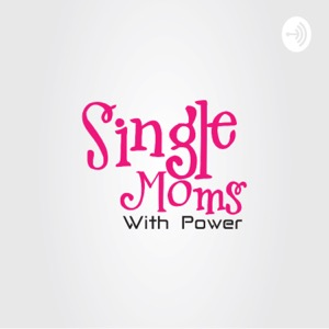 Single Moms With Power Podcast
