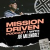 Mission Driven Podcast with Joe Melendrez