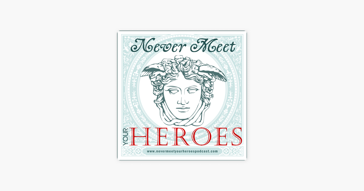 Never Meet Your Heroes on Apple Podcasts