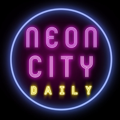 Neon City Daily Podcast: Episode Twenty-Five