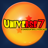 Universe 7: A Dragon Ball Podcast podcast