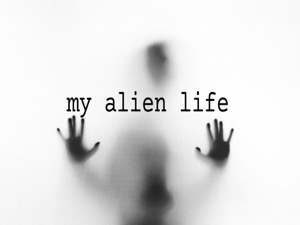 My Alien Life