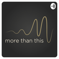 More Than This podcast