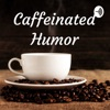 Caffeinated Humor: Sarcastic Comedy For The Masses artwork