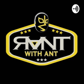 Rant With Ant on Apple Podcasts
