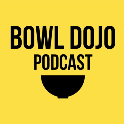 Bowl Dojo Podcast
