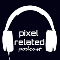 Pixel Related Podcast podcast