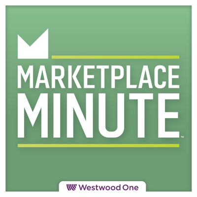 Marketplace Minute:Marketplace / Westwood One Podcast Network