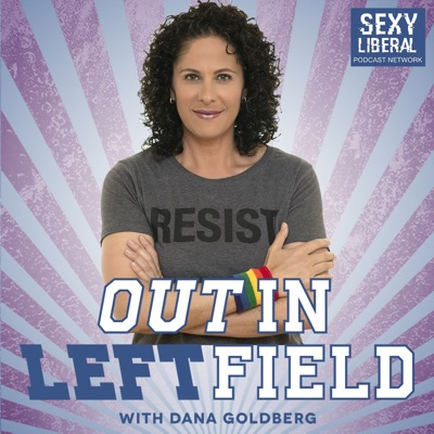 Out In Left Field with Dana Goldberg:Dana Goldberg